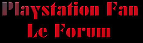 Sony Playstation Fan : Le forum