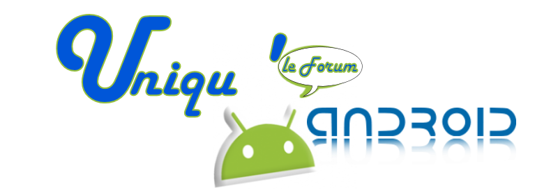Uniqu'Android Index du Forum