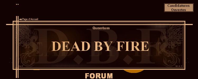 DEAD BY FIRE Index du Forum
